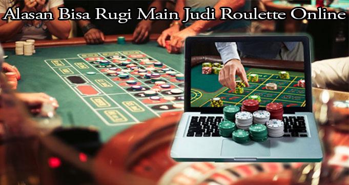 Alasan Bisa Rugi Main Judi Roulette Online