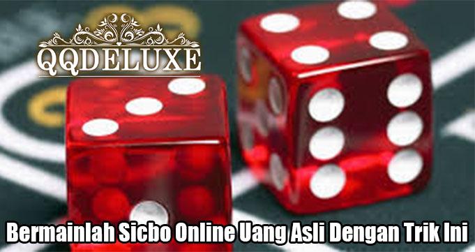 Bermainlah Sicbo Online Uang Asli Dengan Trik Ini